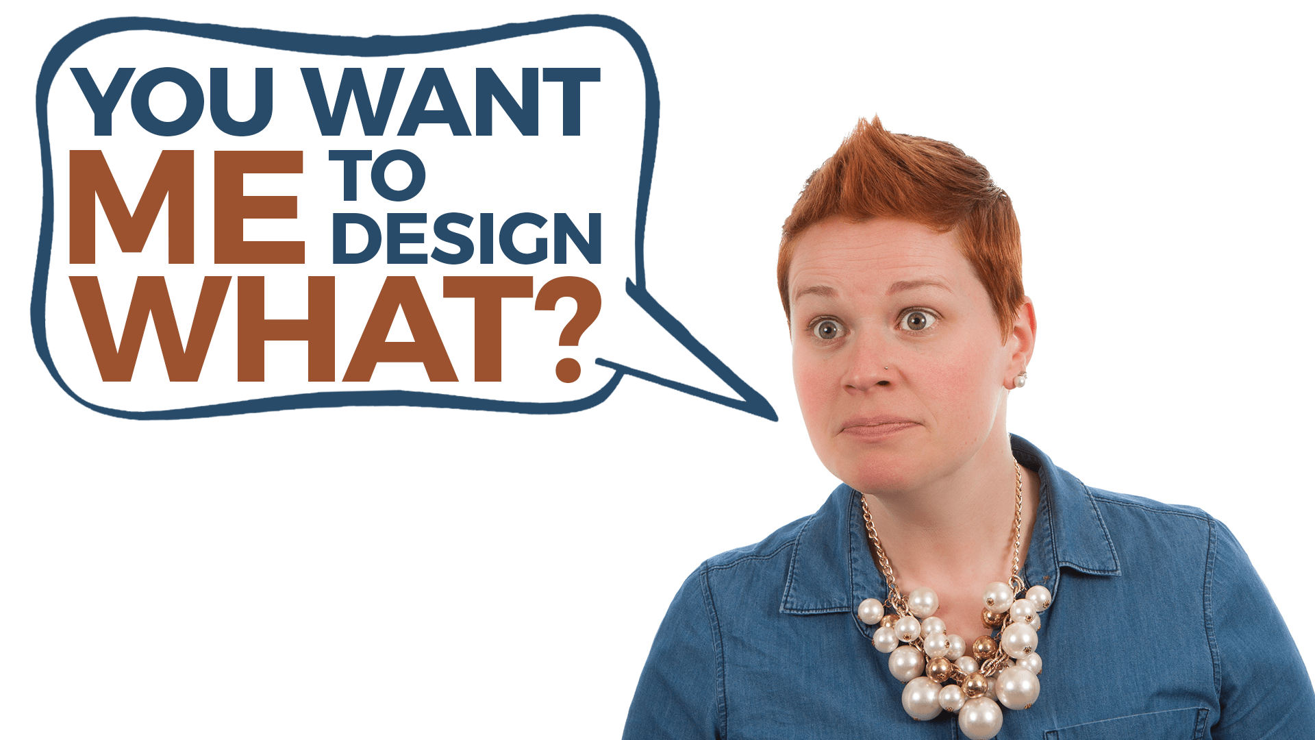 You Want Me to Design What?