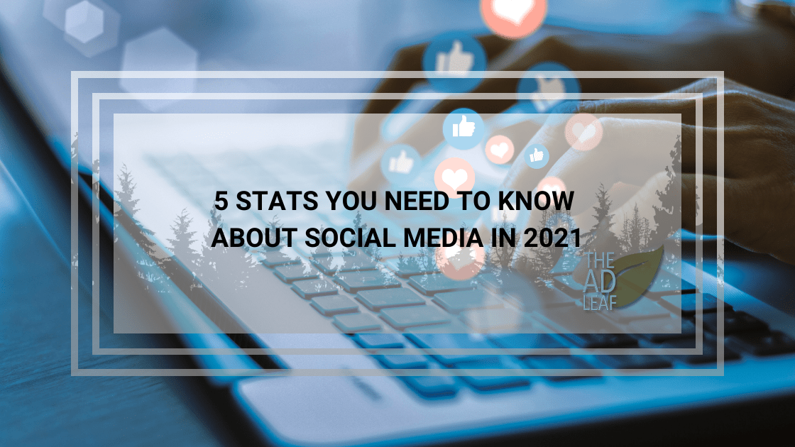 5 Stats You Need to Know About Social Media in 2021